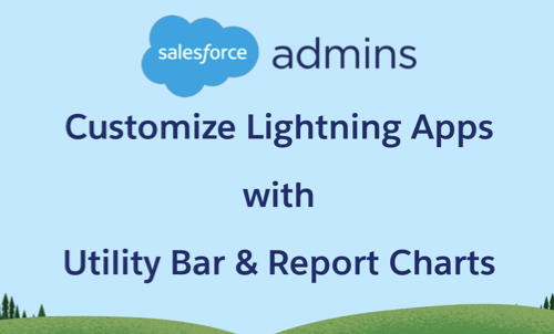 Slide with Salesforce Admins Logo and text Customize Lightning Apps with Utility Bar and Report Charts
