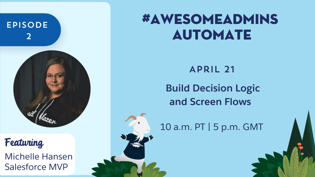 The first episode of #AwesomeAdmins Automate Build Decision Logic and Screen Flows airs on April 21 at 10 a.m. PT.