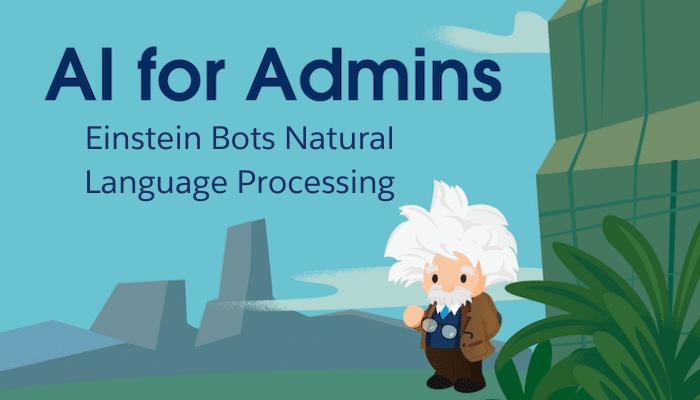 Ai for Admins: Einstein Bots Natural Language Processing