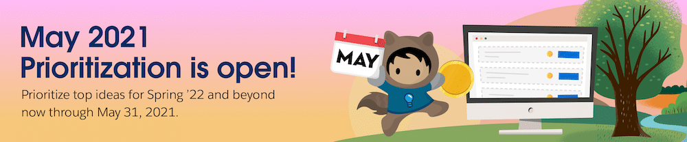 """Banner with text that reads """"May 2021 Prioritization is open! Prioritize top ideas for Spring '22 and beyond now through May 31, 2021."""" And an image of Astro holding a May calendar."""