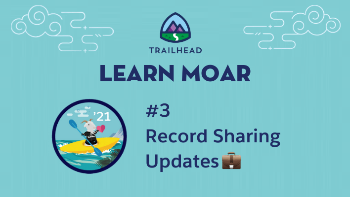 Learn Moar Blog 3: Record Sharing Updates.