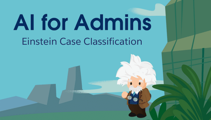 "Einstein standing next to text that says ""AI for Admins: Einstein Case Classification."""