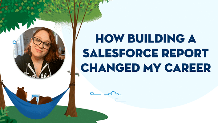 Courtney Coen's blog post on how building a Salesforce report changed her career.