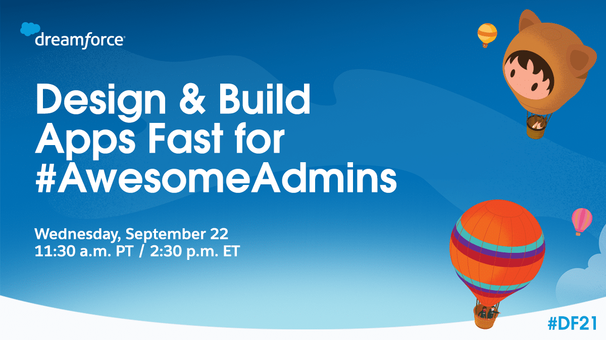 Design & Build Apps Fast for #Awesome Admins on Wednesday, September 22, at 11:30 a.m. PT.