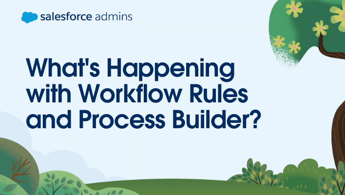 What's Happening with Workflow Rules and Process Builder?