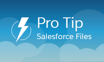 Pro Tip: Simplify File Management with Salesforce Files in